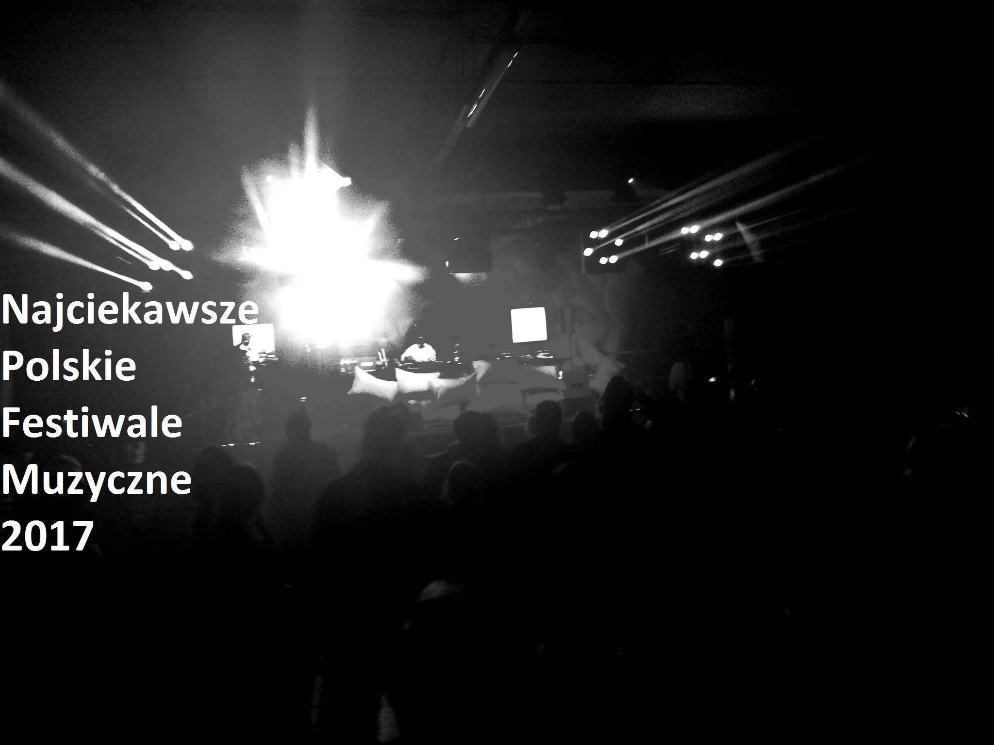 Najciekawsze polskie festiwale muzyczne 2017!