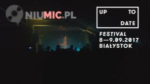 Up To Date Festival 2017 || Relacja || Videorelacja