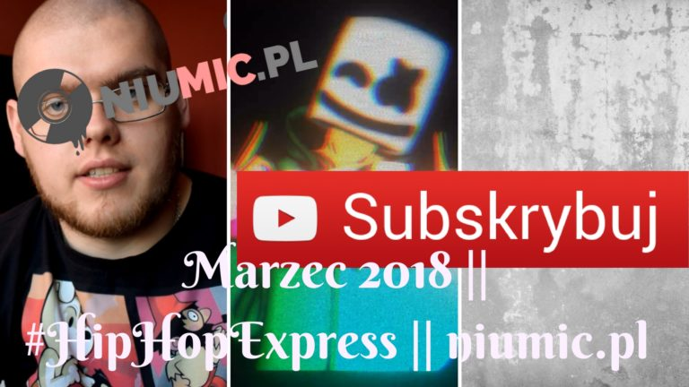 Marzec 2018 || #HipHopExpress || niumic.pl