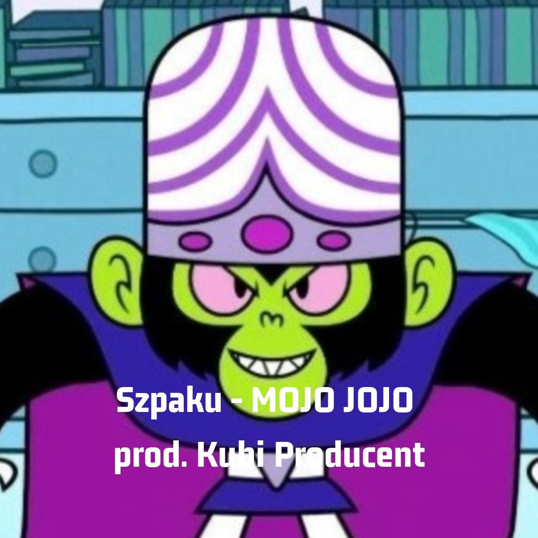 Mojo Jojo || Szpaku z drugim singlem!