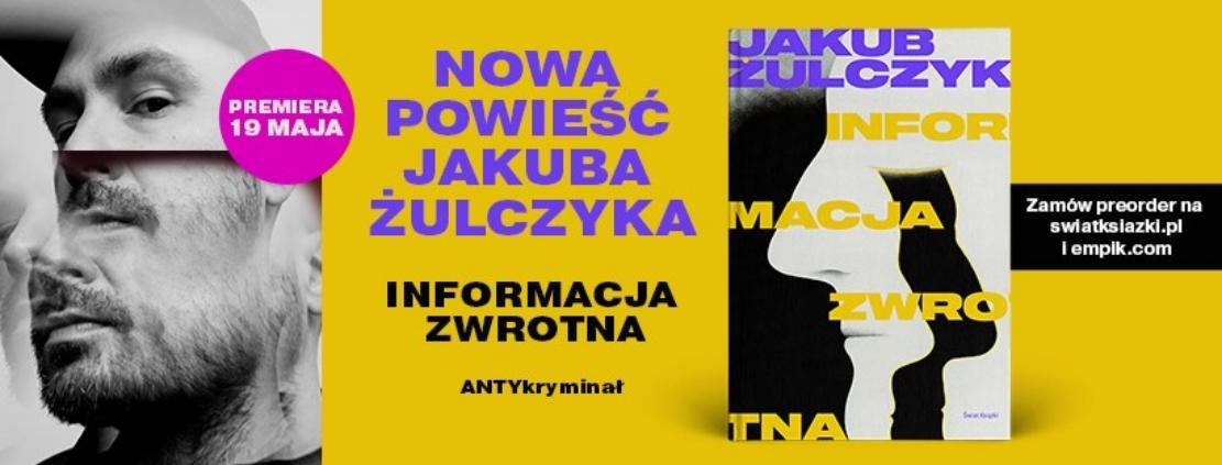 Informacja Zwrotna || Jakub Żulczyk wydaje nową książkę! Preorder wystartował!