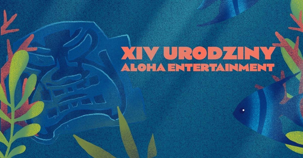 XIV Urodziny Aloha Entertainment już za trzy tygodnie!